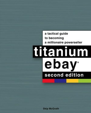 Titanium eBay : : A Tactical Guide to Becoming a Millionaire PowerSeller (Jan 1, 2005)