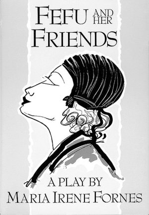 A short analysis of fefu and her friends a play by maria irene fornes