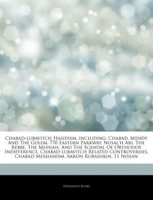 Chabad-lubavitch Hasidism, including: Chabad, Mendy And The Golem, 770 Eastern Parkway, Nusach Ari, The Rebbe, The Messiah, And The Scandal Of ... Chabad Messianism, Aaron Rubashkin, 11 Nissan Hephaestus Books