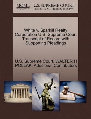 White v. Sparkill Realty Corporation U.S. Supreme Court Transcript of Record with Supporting Pleadings WALTER H POLLAK, Additional Contributors and U.S. Supreme Court