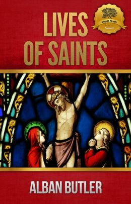 Lives of Saints (Butler's Lives) [Illustrated] by Alban ...