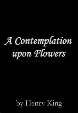 A contemplation upon flowers by henry