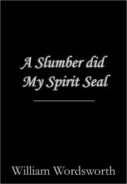 A Slumber Did My Spirit Seal by William Wordsworth: Summary and Analysis