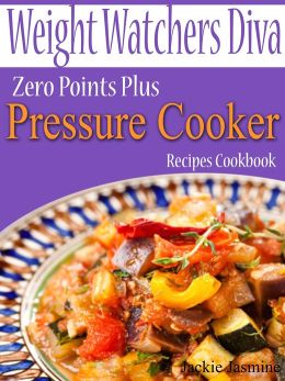Weight Watchers Diva Zero Points Plus Pressure Cooker Recipes Cookbook Jackie Jasmine