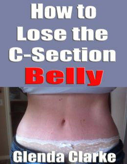 How to Lose the C-Section Belly by Glenda Clarke ...