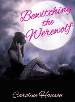 Bewitching The Werewolf By Caroline Hanson 2940032808213