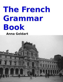 the french grammar book by anna geldart 2940044344631 nook book ebook barnes noble. Black Bedroom Furniture Sets. Home Design Ideas