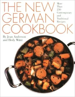 The New German Cookbook: More Than 230 Contemporary and Traditional Recipes Jean Anderson