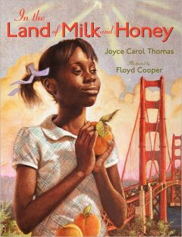 In the Land of Milk and Honey Joyce Carol Thomas and Floyd Cooper