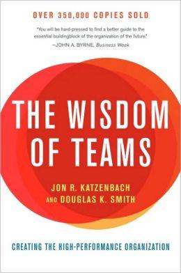 The Wisdom of Teams: Creating the High-Performance Organization Jon R. Katzenbach and Douglas K. Smith