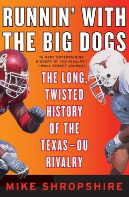 Runnin' with the Big Dogs: The Long, Twisted History of the Texas-OU Rivalry Mike Shropshire