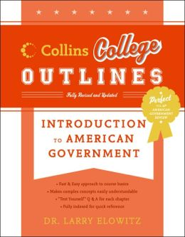 Introduction to American Government (Collins College Outlines) Larry Elowitz