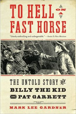 To Hell On A Fast Horse The Untold Story Of Billy The Kid border=