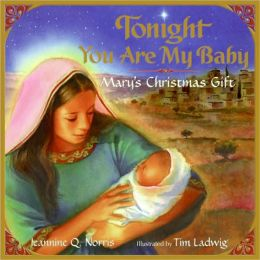 Tonight You Are My Baby: Mary's Christmas Gift (HarperBlessings) Jeannine Q. Norris and Tim Ladwig