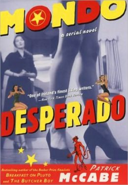 Mondo Desperado: A Serial Novel Patrick McCabe