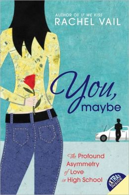 You, Maybe: The Profound Asymmetry of Love in High School Rachel Vail