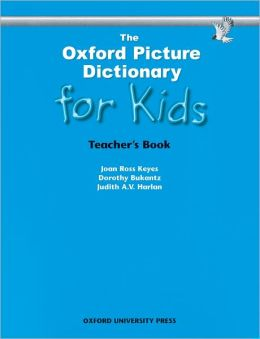 The Oxford Picture Dictionary for Kids (Teacher's Book) Joan Ross Keyes, Dorothy Bukantz and Judith A. V. Harlan