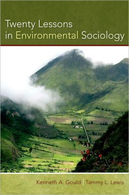 Twenty Lessons in Environmental Sociology Kenneth A. Gould and Tammy L. Lewis