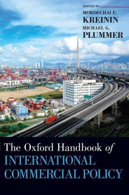 The Oxford Handbook of International Commercial Policy (Oxford Handbooks) Mordechai E. Kreinin and Michael G. Plummer