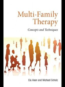 Multi-Family Therapy: Concepts and Techniques Eia Asen and Michael Scholz
