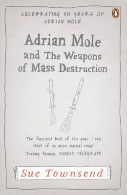 Adrian Mole and the Weapons of Mass Destruction Sue Townsend
