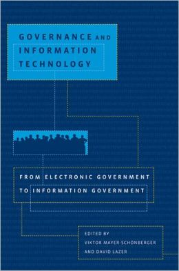 Governance and Information Technology: From Electronic Government to Information Government David Lazer