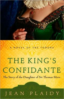 The King's Confidante: The Story of the Daughter of Sir Thomas More (A Novel of the Tudors) Jean Plaidy