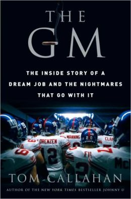 The GM: The Inside Story of a Dream Job and the Nightmares that Go with It Tom Callahan