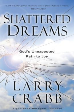 Shattered Dreams: God's Unexpected Path to Joy Lawrence J. Crabb