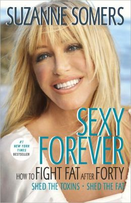 Sexy Forever: How to Fight Fat after Forty Suzanne Somers and Michael Galitzer
