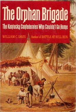 The Orphan Brigade The Kentucky Confederates Who Couldn T