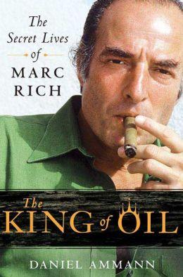 The King of Oil: The Secret Lives of Marc Rich Daniel Ammann