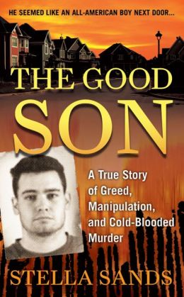 The Good Son: A True Story of Greed, Manipulation, and Cold-Blooded Murder Stella Sands
