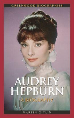 Audrey Hepburn: A Biography by Martin Gitlin ...