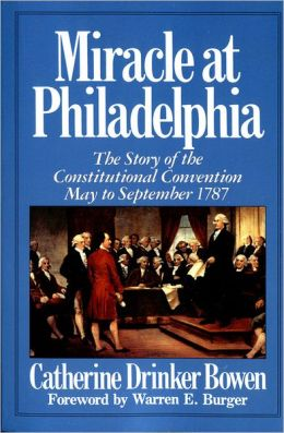 Miracle At Philadelphia: The Story of the Constitutional Convention May - September 1787 Catherine Drinker Bowen