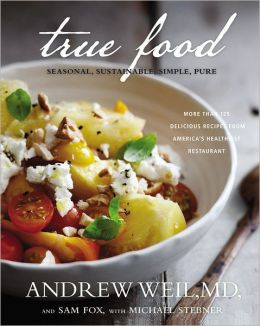 True Food: Seasonal, Sustainable, Simple, Pure Andrew Weil, Sam Fox and Michael Stebner