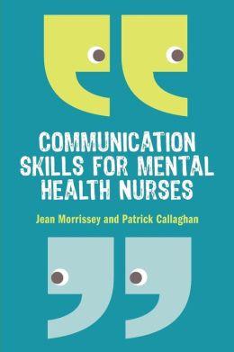 Communication Skills for Mental Health Nurses Jean Morrissey
