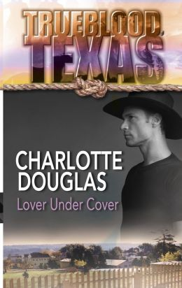 Lover Under Cover (Trueblood Texas) Charlotte Douglas