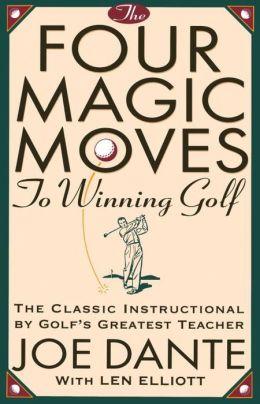Four Magic Moves to Winning Golf Joe Dante and Len Elliott