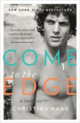 Come to the Edge: A Love Story Christina Haag