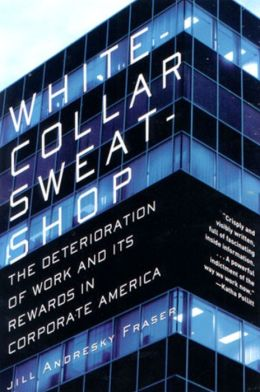 White Collar Sweatshop: The Deterioriation of Work and Its Rewards in Corporate America Jill Andresky Fraser