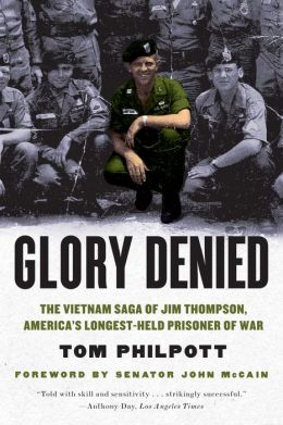 Glory Denied: The Saga of Jim Thompson, America's Longest-Held Prisoner of War Tom Philpott
