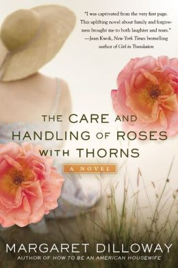 The Care And Handling Of Roses With Thorns A Novel By border=