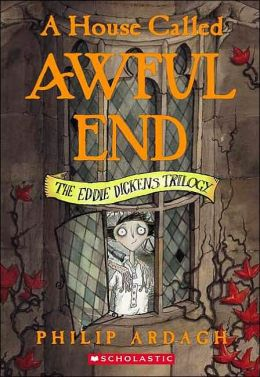 Awful End (Eddie Dickens Trilogy) Philip Ardagh and David Roberts