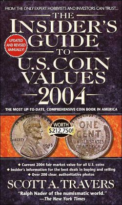 The Insider's Guide to U.S. Coin Values 2004 Scott A. Travers