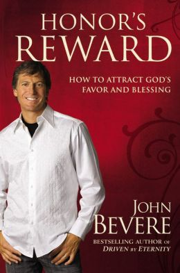 Honor's Reward: How to Attract God's Favor and Blessing John Bevere