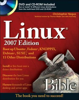 LinuxBible: Boot Up to Fedora, KNOPPIX, Debian, SUSE, Ubuntu, and 7 Other Distributions Christopher Negus