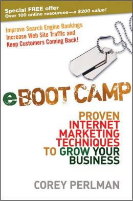 eBoot Camp: Proven Internet Marketing Techniques to Grow Your Business Corey Perlman