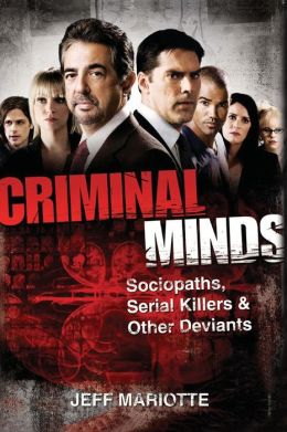 Criminal Minds: Sociopaths, Serial Killers, and Other Deviants Jeff Mariotte