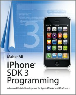 iPhone SDK 3 Programming: Advanced Mobile Development for Apple iPhone and iPod touch (Wiley) Maher Ali